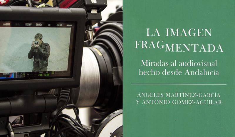 La imagen fragmentada. Miradas al audiovisual hecho desde Andalucía
